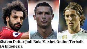 Sistem Daftar Judi Bola Maxbet Online Terbaik Di Indonesia