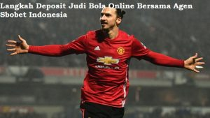Langkah Deposit Judi Bola Online Bersama Agen Sbobet Indonesia