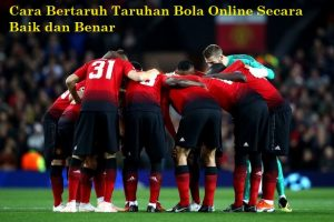 Cara Bertaruh Taruhan Bola Online Secara Baik dan Benar