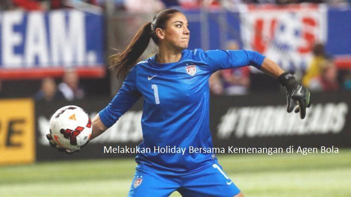 Melakukan Holiday Bersama Kemenangan di Agen Bola