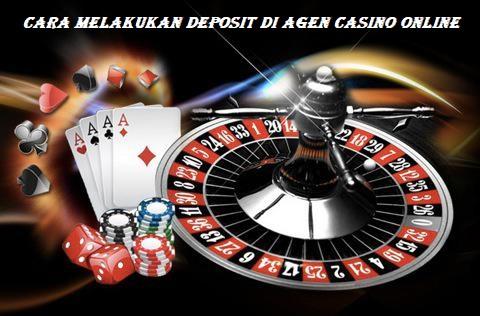 Cara Melakukan Deposit di Agen Casino Online