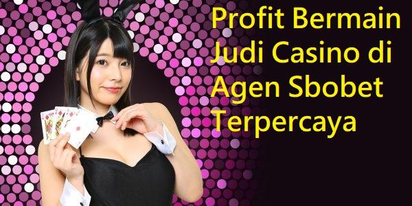 Keuntungan Bermain Situs Judi Sbobet Casino Online Terpercaya