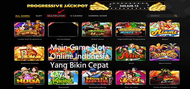 Main Game Slot Online Indonesia Yang Bikin Cepat Kaya