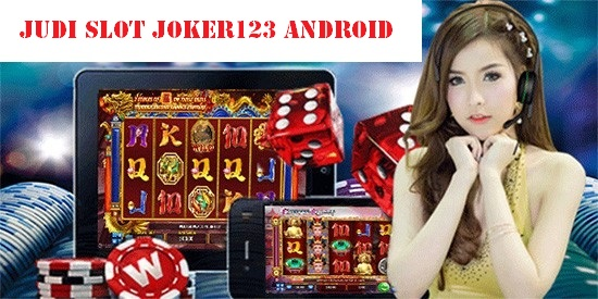 Judi Slot Joker123 Android