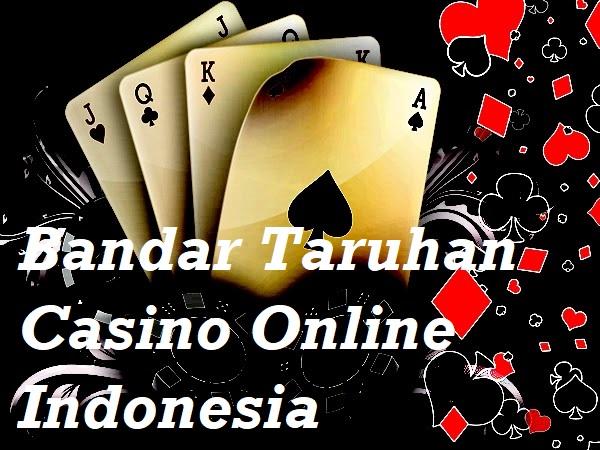 Bandar Taruhan Casino Online Indonesia
