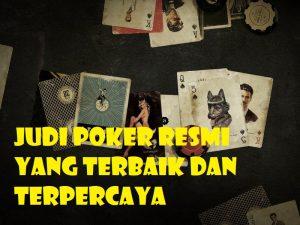 Judi Poker Resmi yang Terbaik